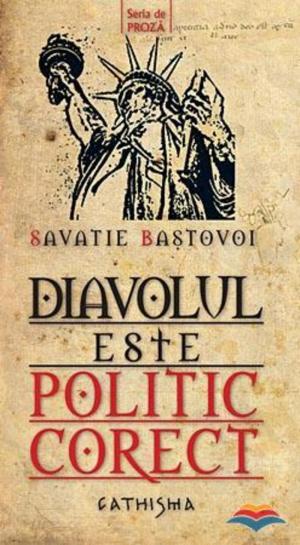 Savatie Baştovoi, Diavolul este politic corect, Cathisma, Bucureşti, 2010