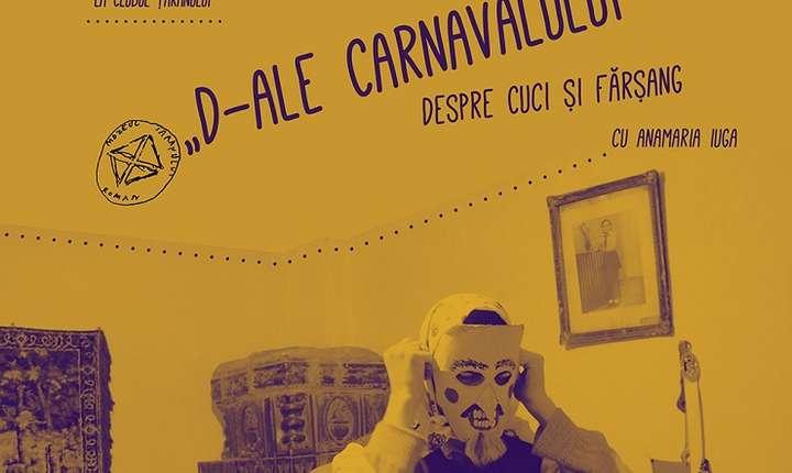"""Afiș Conferințele de la Șosea - """"D-ale Carnavalului"""" - Despre Cuci și Fărșang, MȚR 2018"""