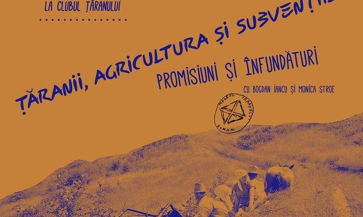 Afiș Conferința - Țăranii, agricultura și subvențiile: promisiuni și înfundături