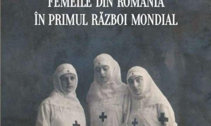 Bătălia lor. Femeile din România în Primul Razboi Mondial de Alin Ciupală