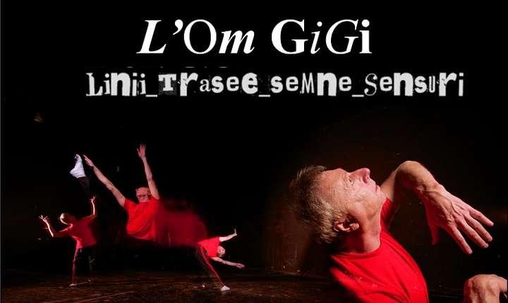 """Afiș L'Om GiGi – Linii_Trasee_Semne_Sensuri cu marele artist Gigi Căciuleanu, Teatrul Național """"I.L. Caragiale"""" București"""