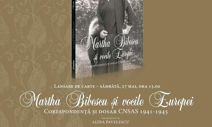 Martha Bibescu și Vocile Europei. Corespondență și dosar CNSAS 1941-1945 editat de Alina Pavelescu