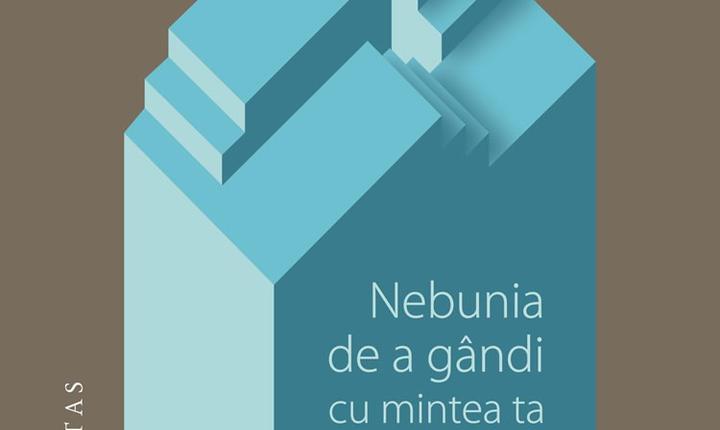 Coperta cartii Nebunia de a gândi cu mintea ta de Gabriel Liiceanu