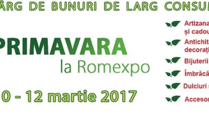 Primăvara la Romexpo, târgul de bunuri de larg consum, 10-12 martie 2017