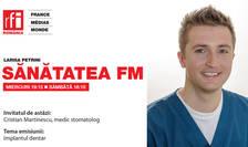 Sanatatea FM cu Cristian Martinescu, medic stomatolog