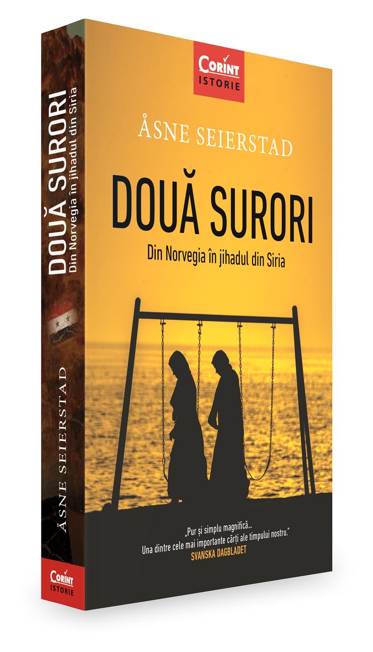 Două surori. Din Norvegia în juhadul din Siria de Åsne Seierstad, colecția Corint Istorie coordonată de Lavinia Betea