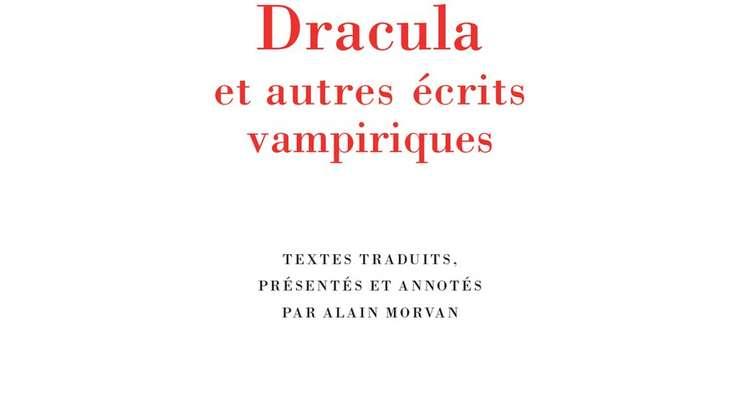 """La Pléiade publicà un volum întreg consacrat unor """"texte vampirice"""" printre care """"Dracula"""" al lui Bram Stoker figureazà la loc de frunte"""