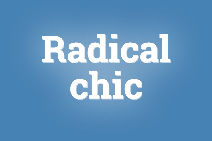 "Le mot du jour. ""Radical chic"""