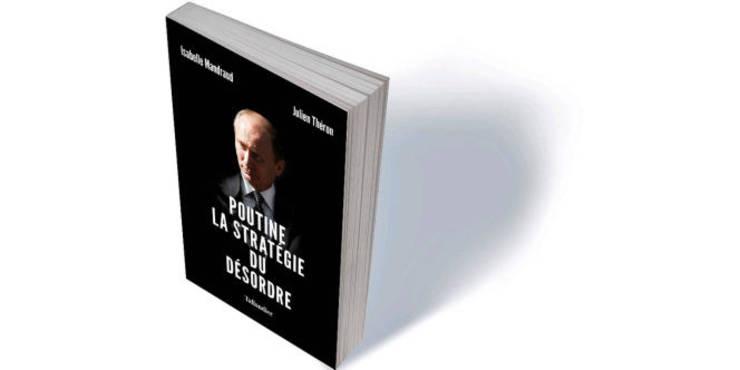 «Putin: strategia dezordinii», co-semnatà de Isabelle Mandraud si Julien Théron a apàrut la editura Tallandier.