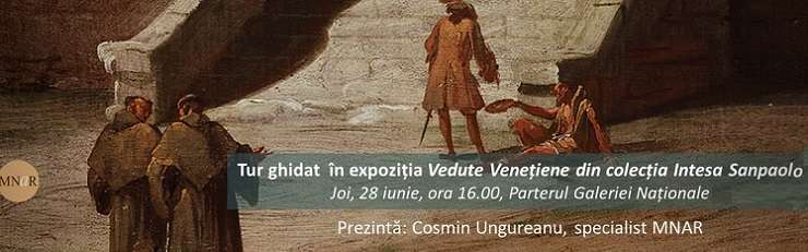 Expoziția Vedute Venițiene, MNAR, iunie 2018